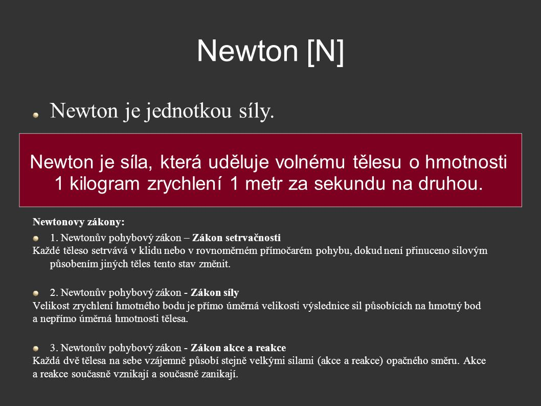 Newton [N] Newton je jednotkou síly.